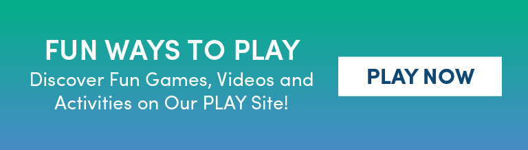 Discover Fun Games, Videos, and Activites on our PLAY site!